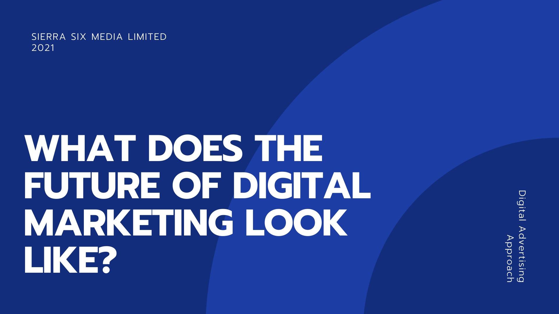 Sierra Six Media, Digital marketing agency whitepaper: the future of digital marketing